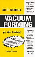 Book vacuum forming for the hobbyist learn to mold plastic in book vacuum forming for the hobbyist learn to mold plastic in to complex shapes solutioingenieria Image collections