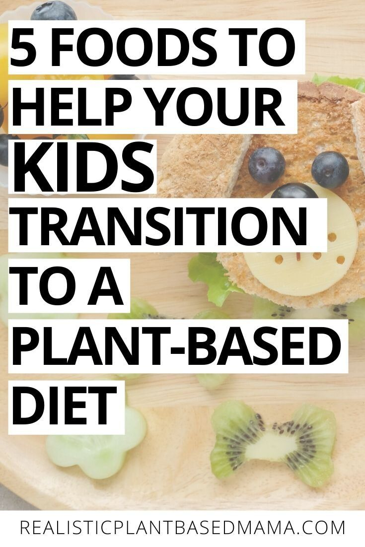 5 Foods to Help Painlessly Transition Kids to a Plant-Based Diet