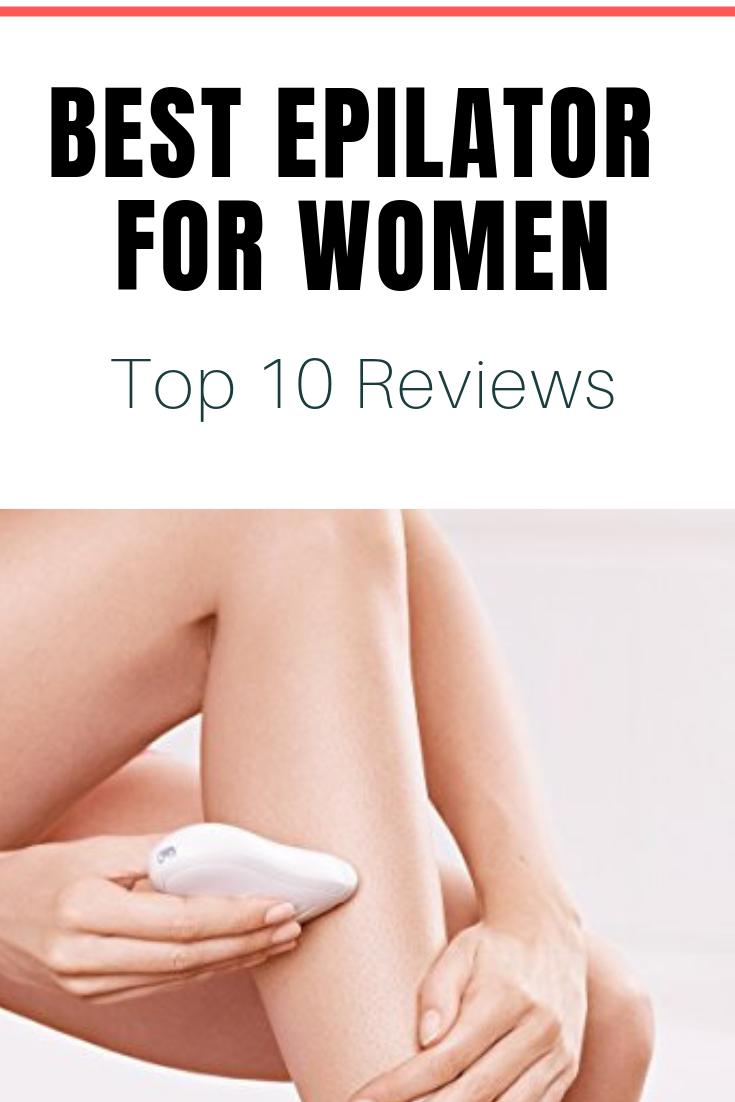 Best Epilator For Women In 2019 Top 10 Reviews Best Epilator Epilator Epilator Tips