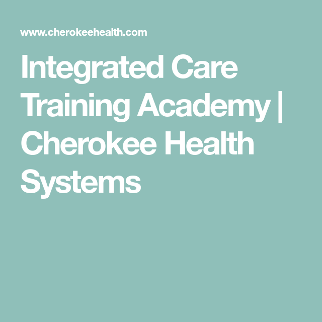 Integrated Care Training Academy Cherokee Health Systems
