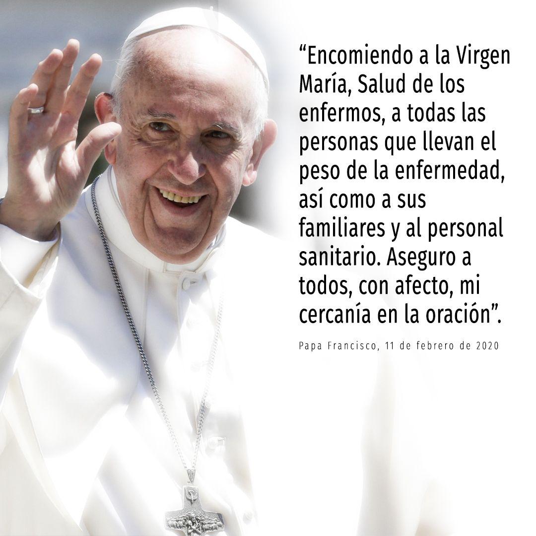 Papa Francisco Encomiendo A La Virgen María Salud De Los Enfermos A Todas Las Personas Que Llevan El Pe Papa Francisco Frases Pildoras De Fe Papa Francisco