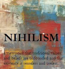 Nihilistic philosophy is very prevalent in the novelI understood that the worl