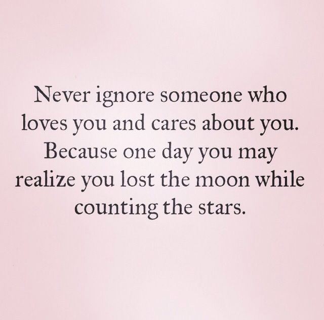 And Never Let Anyone Tell You To Turn Your Back On Those Who Love And Care About You Words True Quotes Ignoring Someone