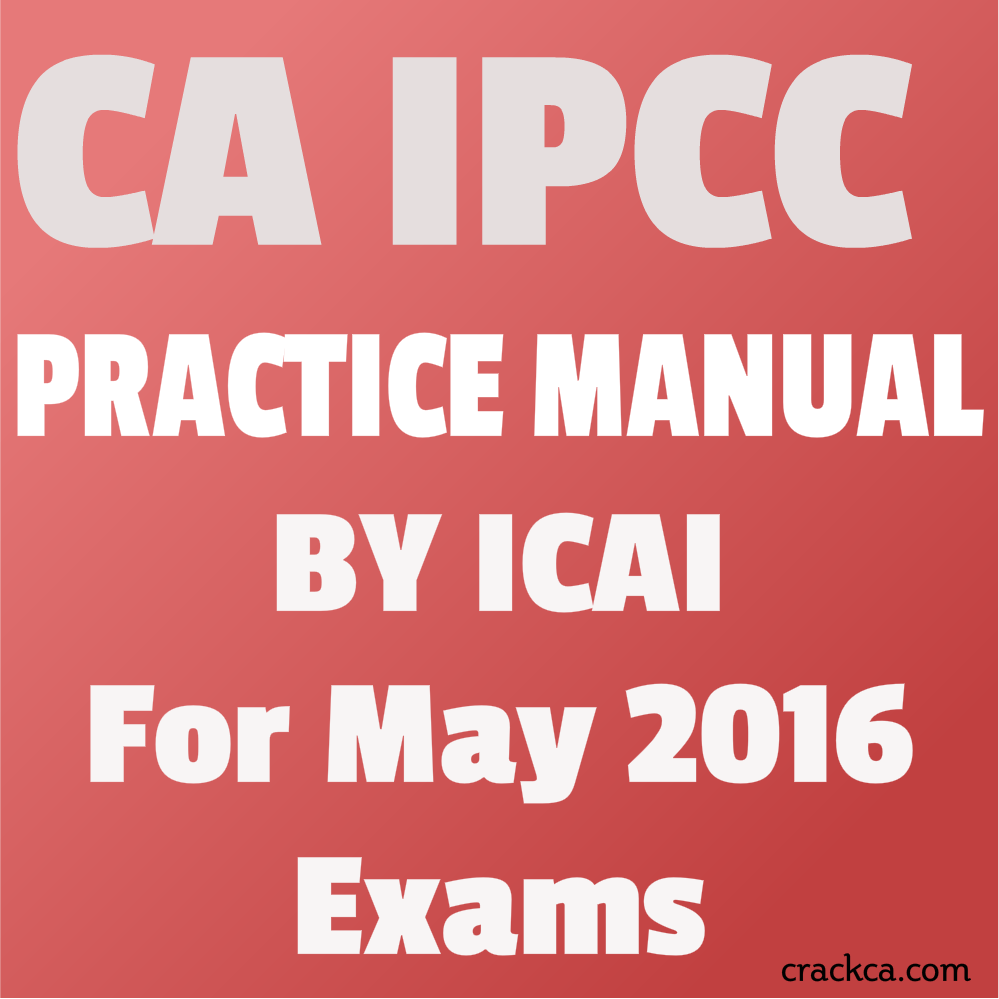 CA IPCC Practice Manual by ICAI for May 2016 Exams