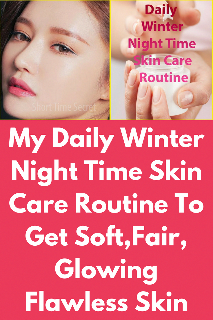 My Daily Winter Night Time Skin Care Routine To Get Soft Fair Glowing Flawless Skin Today In This Article I Will Share With You How To Winter Skin Care Routine