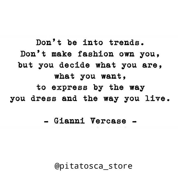Fashion quote, Gianni Vercase, pitatosca inspiration,