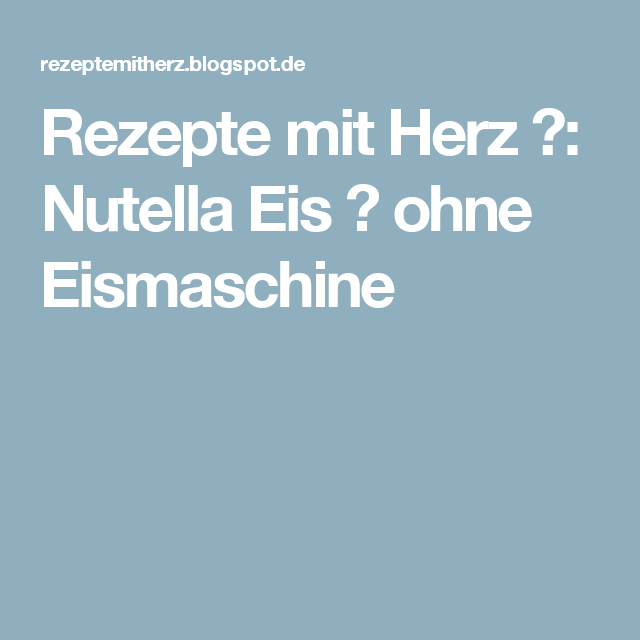 Rezepte mit Herz ♥: Nutella Eis ♡ ohne Eismaschine