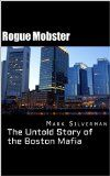 Free Kindle Book -   Rogue Mobster: The Untold Story of the Boston Mafia
