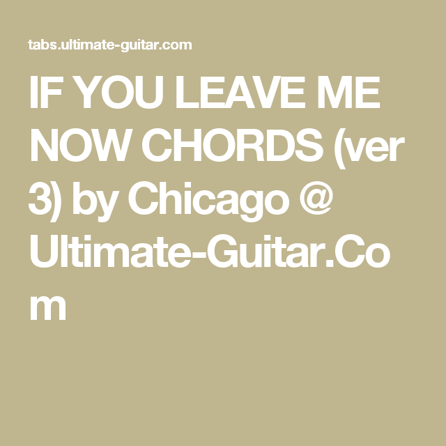 If You Leave Me Now Chords Ver 3 By Chicago Ultimate Guitar