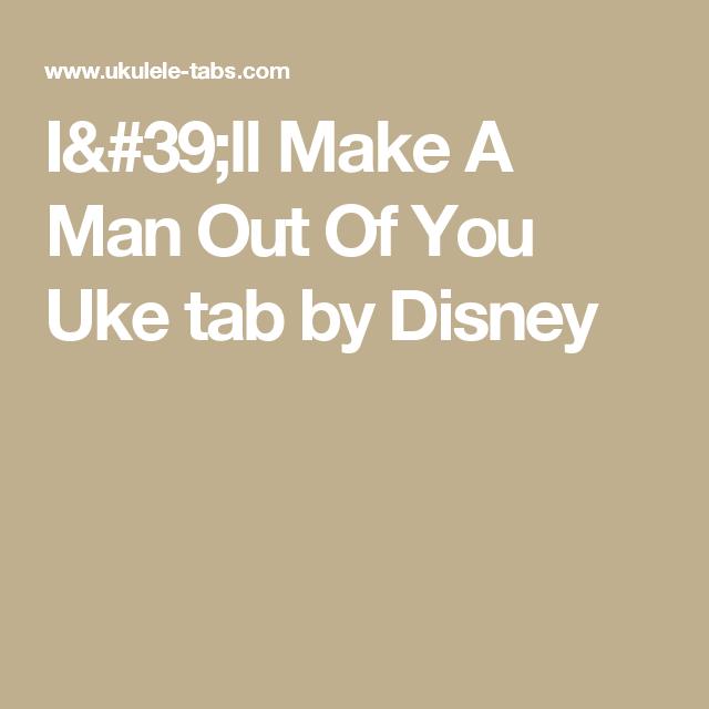 Ill Make A Man Out Of You Uke Tab By Disney Uke Pinterest