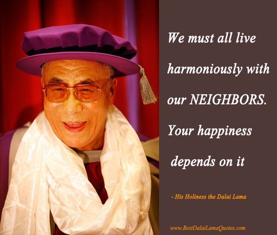 we must all live harmoniously with our neighbors your happiness depends on it best