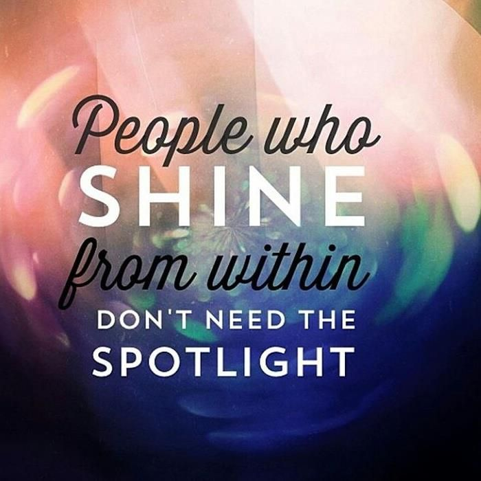 People who SHINE from within dont need th SPOTLIGHT.. #HappyMonday #HelloHappiness #MondayInspiration #MondayMantra #Mondays #GoodVibes #QuoteToLiveOn #QuotesOFTheDay #Love #Life #Wisdom #FreeSpirit #LuvGypsy #Quotes #Awakening #LoveYourSelf #BeYou #AttractYourTribe #GypsySoul #WildHeart #Spotlight #Inspirations #Namaste #GypsyQuotes #BohemianQuotes #SelfConfidence