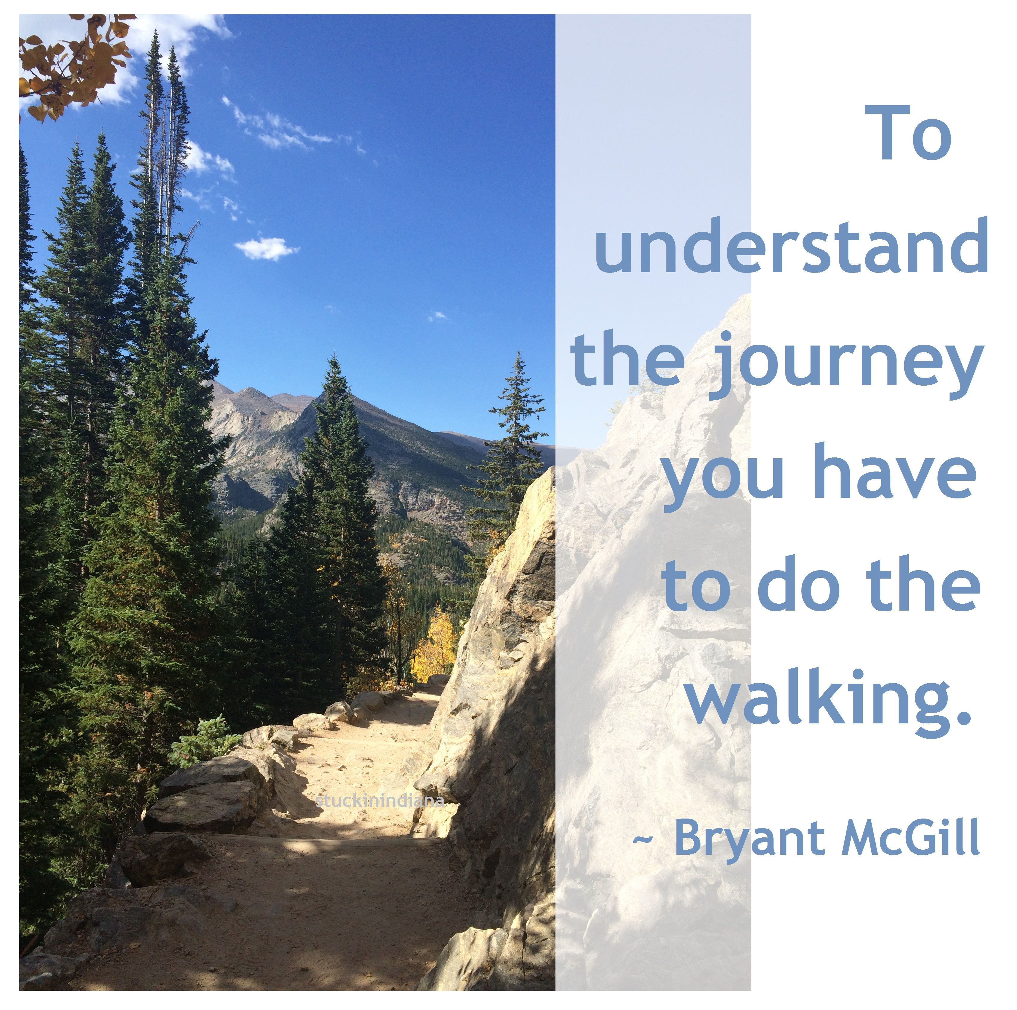 """To understand the journey you have to do the walking."" ~ Bryant McGill #quote"