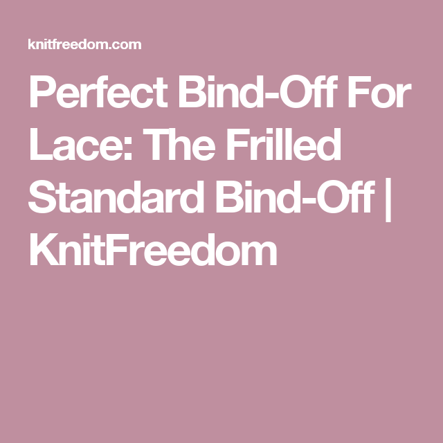 Perfect Bind Off For Lace The Frilled Standard Bind Off Bind Off Knitting Bind Off Lace