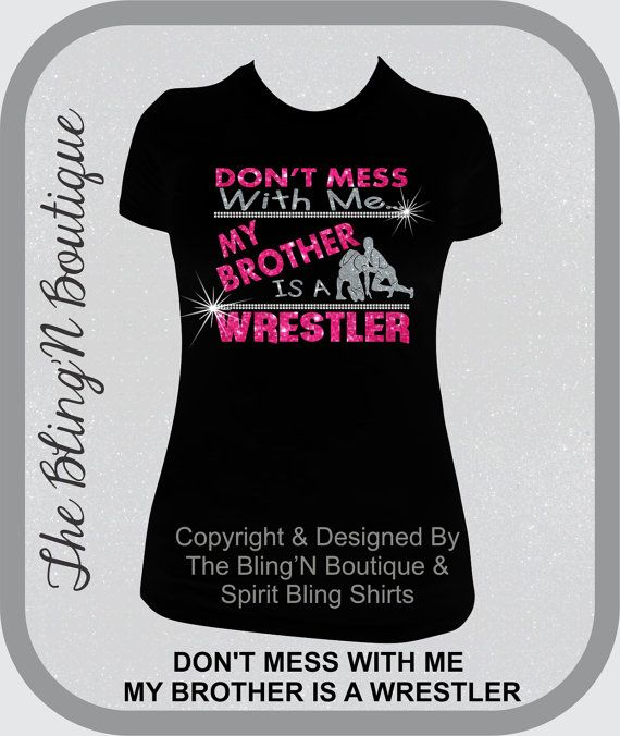 Dont Mess With Me My Brother Is A Wrestler Bling Shirts Bling Wrestling Sister Shirts Wrestling Sister Shirt Sister Bling Shirts