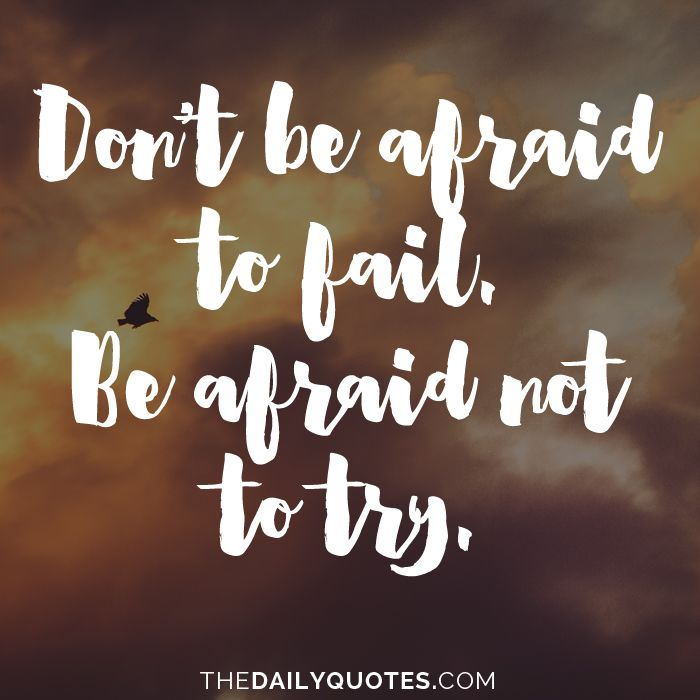 Trying Quotes: Don't Be Afraid To Fail. Be Afraid Not To Try
