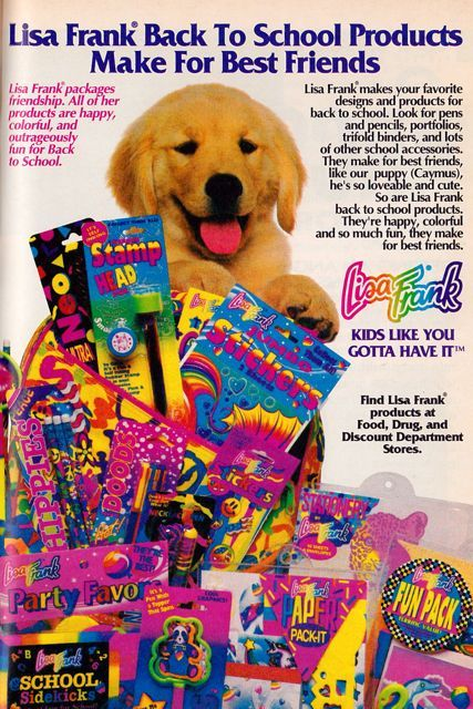 Lisa Frank! I wanted ALL the colorful folders, pencils, pencil grippers etc that she made!