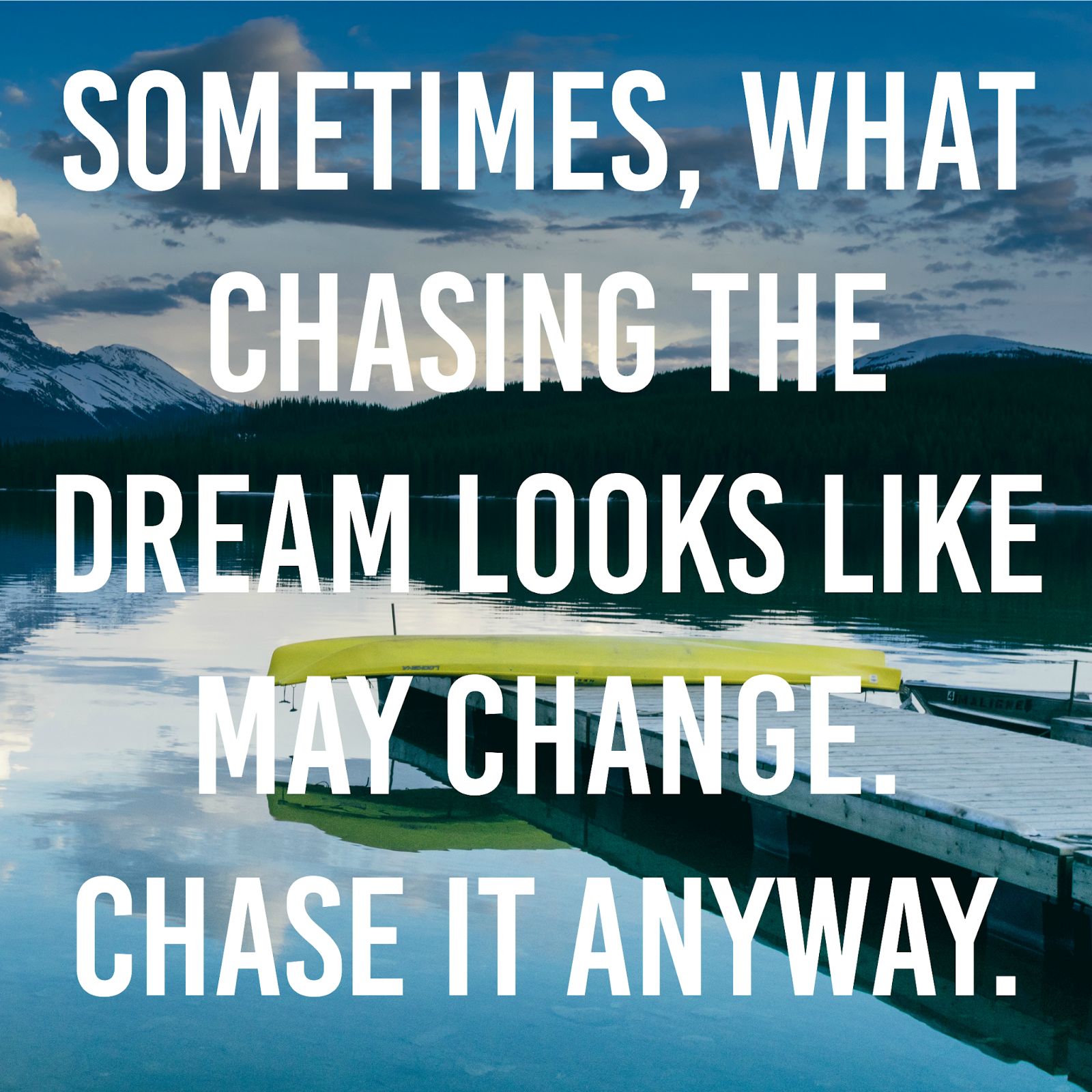 Sometimes, what chasing the dream looks like may change. Chase it anyway.