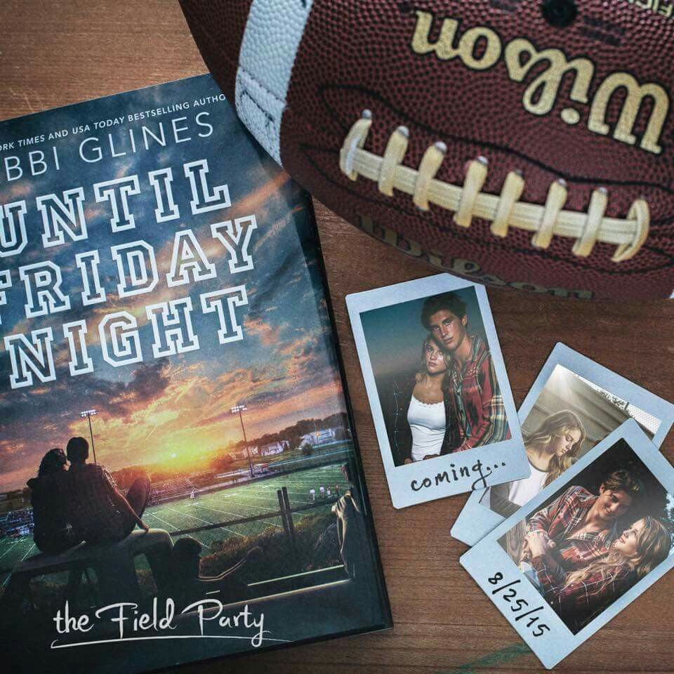Until Friday Night (The Field Party #1)  By Abbi Glines is COMING AUGUST 25, 2015.   ⤵️Add to Goodreads Now⤵️ http://www.goodreads.com/book/show/22522202-until-friday-night  Pre-order is available now: Amazon Pre-Order: http://amzn.to/1ESjmuU iBooks Pre-Order: http://apple.co/1EcLmqH Nook Pre-Order: http://bit.ly/1H5CAfN IndieBound: http://bit.ly/1IG3QWv Hardcover Pre-Order: http://amzn.to/1eAAKf3