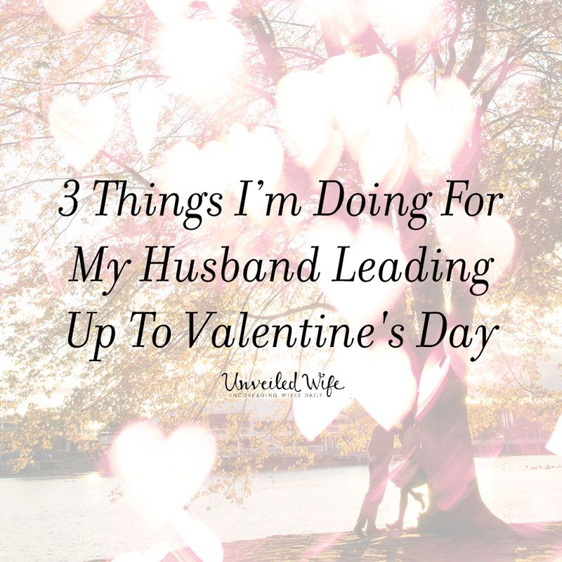 3 Things I Am Doing For My Husband Leading Up To Valentine