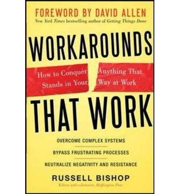 Workarounds That Work: How to Conquer Anything That Stands in Your Way at Work : Russell Bishop. Simple and pratical.