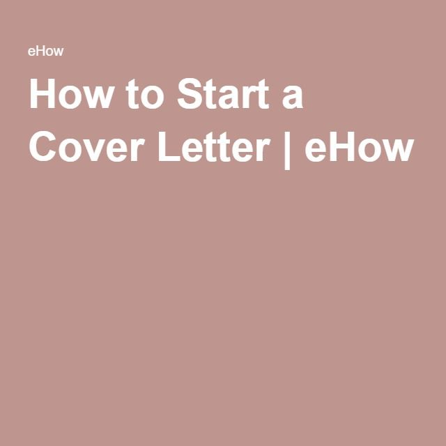 How to Start a Cover Letter eHow What do I wanna be when I - start cover letters