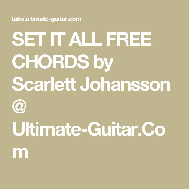 Set It All Free Chords By Scarlett Johansson Ultimate Guitar