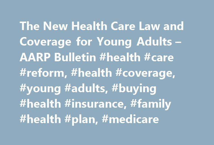 The New Health Care Law and Coverage for Young Adults \u2013 AARP - care plan