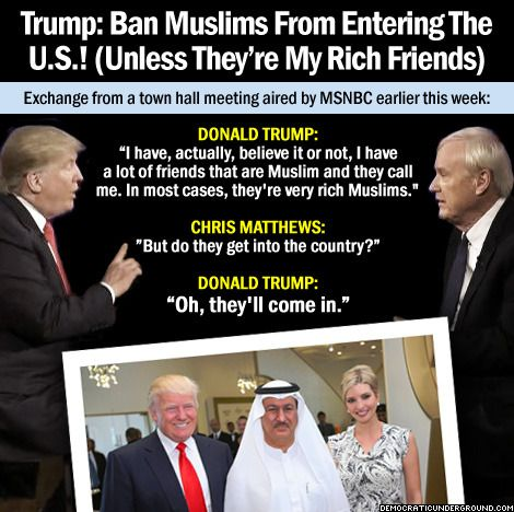 Trump Ban Muslims From Entering The U S Unless They Re My Rich Friends Trump