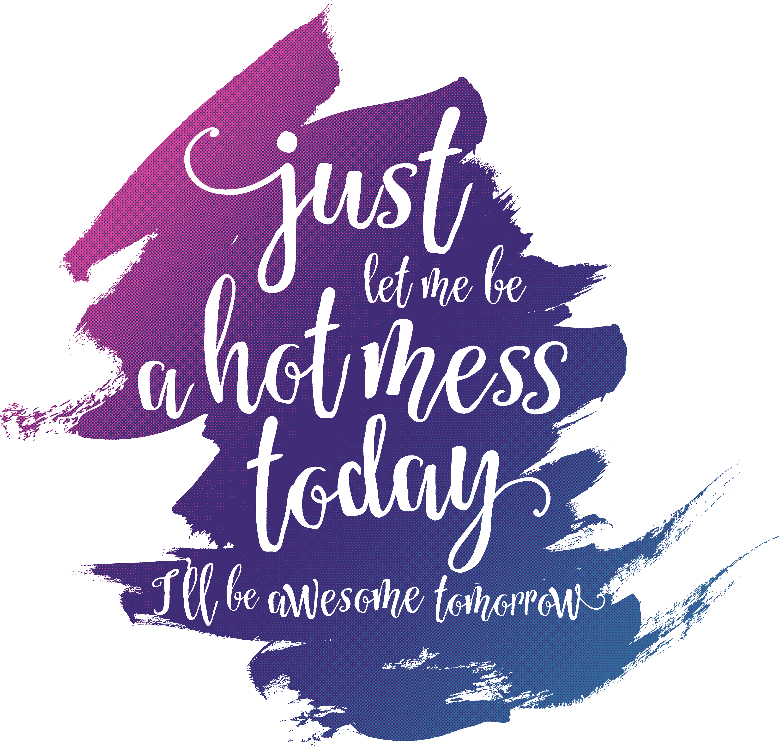 Quotes To Get You Through The Day Hot Mess Today Awesome Tomorrow  Quote Typography