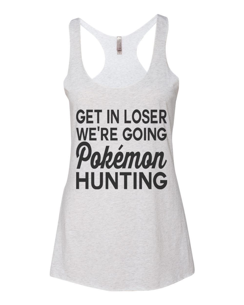 1094dadf Pokemon Go 90's Kid White Chicks Get In Loser We're Going Pokemon Hunting  Women's Triblend Racerback Tank Top - Best Coast Shirts
