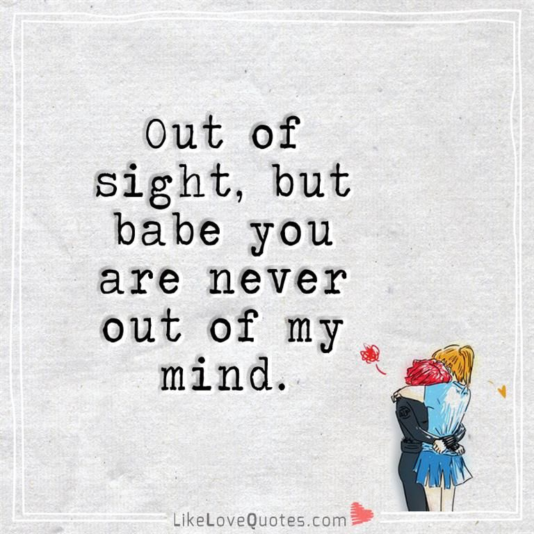 Out Of Sight But Babe You Are Never Out Of My Mind Babe Love
