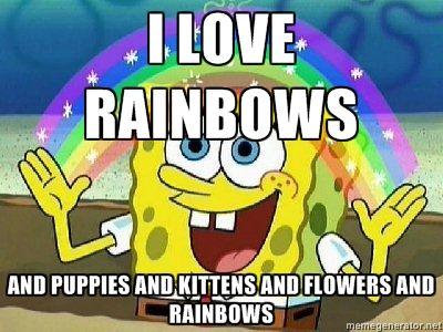 Imagination - I LOVE RAINBOWS  AND PUPPIES AND KITTENS AND FLOWERS AND RAINBOWS