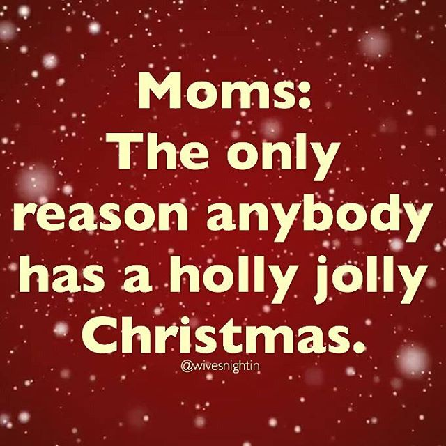 Moms: The Only Reason Anybody Has A Holly Jolly Christmas, Quotes, Holiday,
