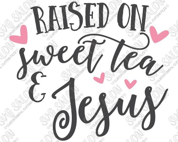 Raised On Sweet Tea And Jesus Custom DIY Iron On Vinyl Shirt Decal - Custom vinyl decals cutter for shirts