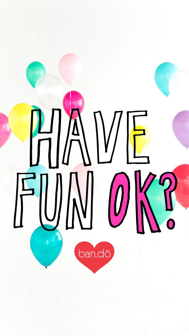 Have fun OK? Inspirational phone wallpaper, Best iphone