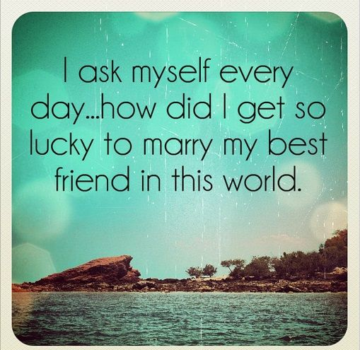 Husband Quote & Picture: I Ask Myself Every Day...how Did