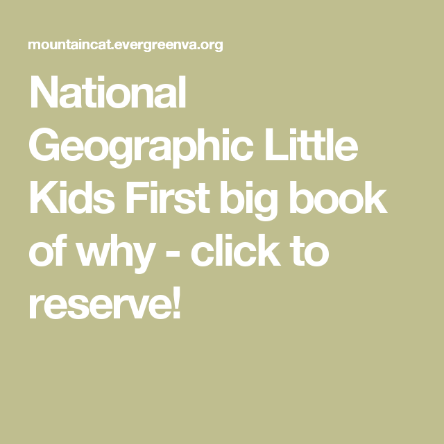 National Geographic Little Kids First Big Book Of Why Click To Reserve Big Book Books Little Kids