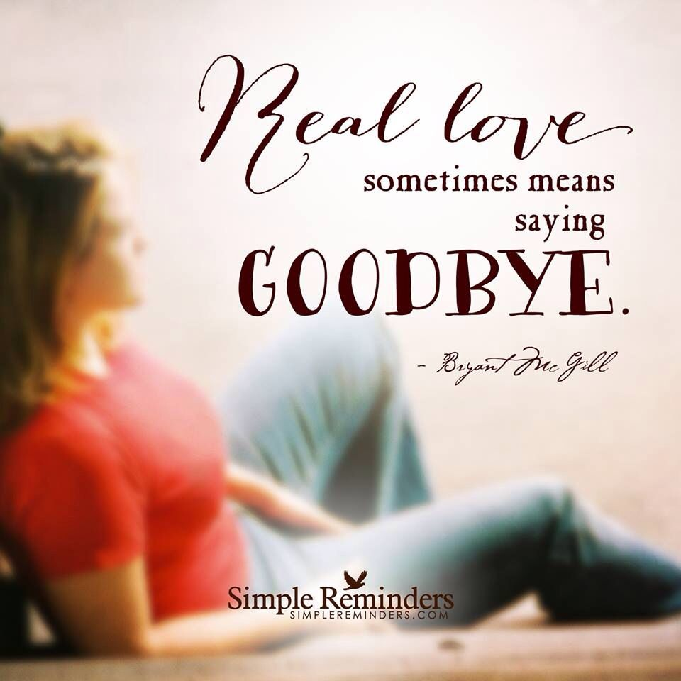 Real love sometimes means saying good bye