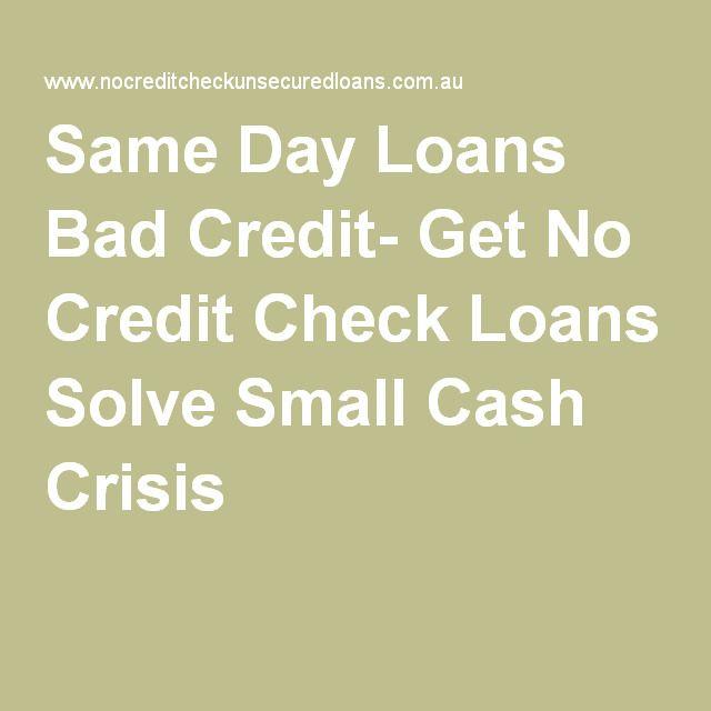 Same Day Loans Bad Credit- Get No Credit Check Loans Solve Small Cash Crisis