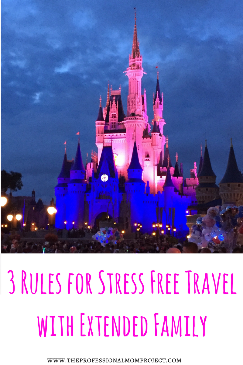 3 Rules For Stress Free Travel With Extended Family The Professional Mom Project Stress Free Travel Free Travel Family Travel