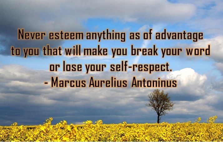 """Never esteem anything as of advantage to you that will make you break your word or lose your self-respect."""