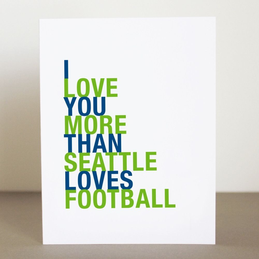 I Love You More Than Seattle Loves Football Greeting Card