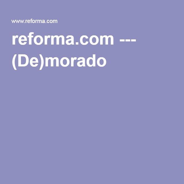 reforma.com --- (De)morado