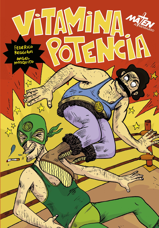 """""""Vitamina Potencia"""" Federico Reggiani - Angel Mosquito Maten al Mensajero Editorial Agosto 2016"""