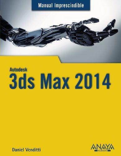 3ds max 2014 manual imprescindible daniel venditti tecnolox a rh pinterest com manuel 3ds max 2017 manuel 3d max 2012 español pdf