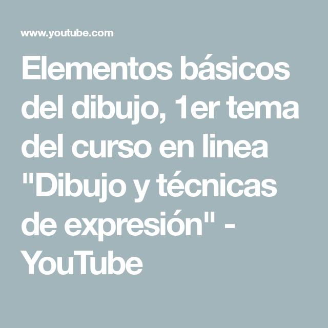 Elementos Basicos Del Dibujo 1er Tema Del Curso En Linea Dibujo Y Tecnicas De Expresion Youtube Make It Yourself Dibujo Interactive