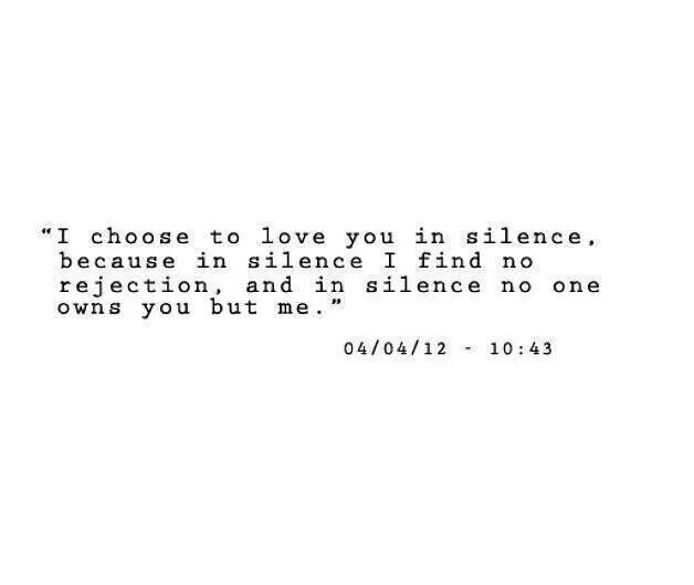 Silence Love Quote: I Choose To Love You In Silence, Because In Silence I Find