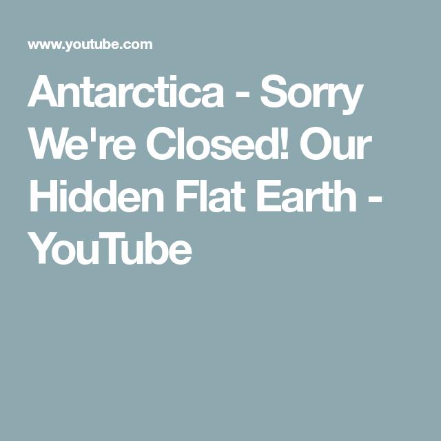 afa8e0887c Antarctica - Sorry We're Closed! Our Hidden Flat Earth - YouTube ...