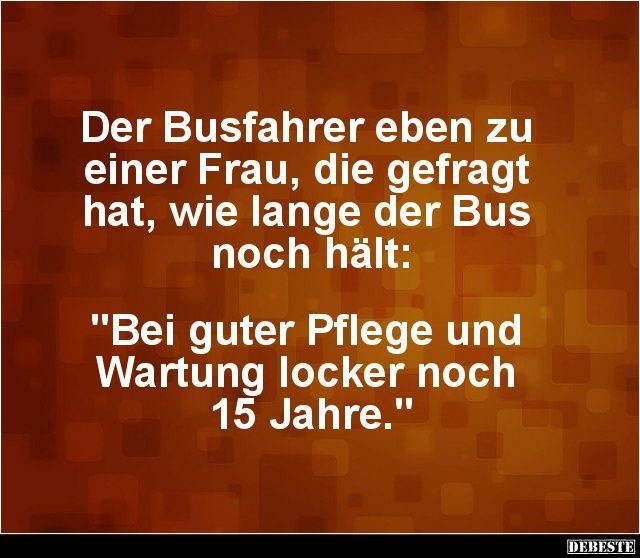 Der busfahrer eben zu einer frau die gefragt hat - Pinterest witze ...